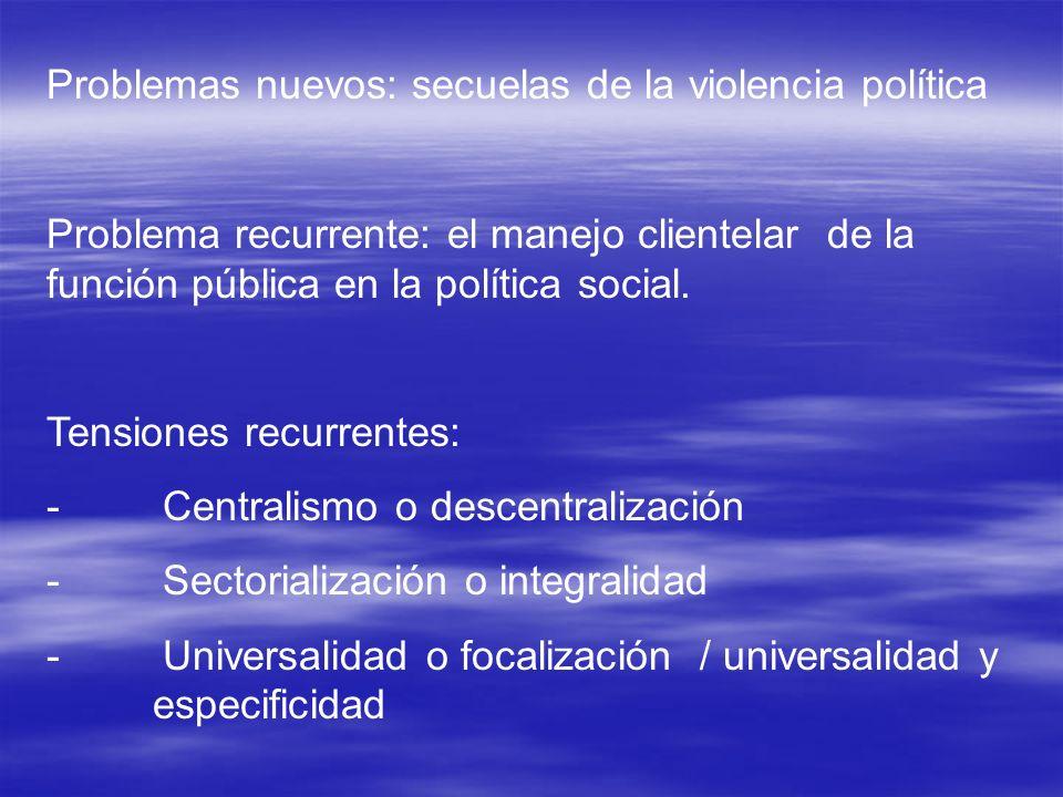 Problemas nuevos: secuelas de la violencia política Problema recurrente: el manejo clientelar de la función pública en la política social. Tensiones r