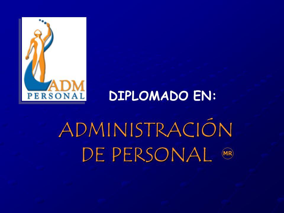 ADMINISTRACIÓN DE PERSONAL MR DIPLOMADO EN: