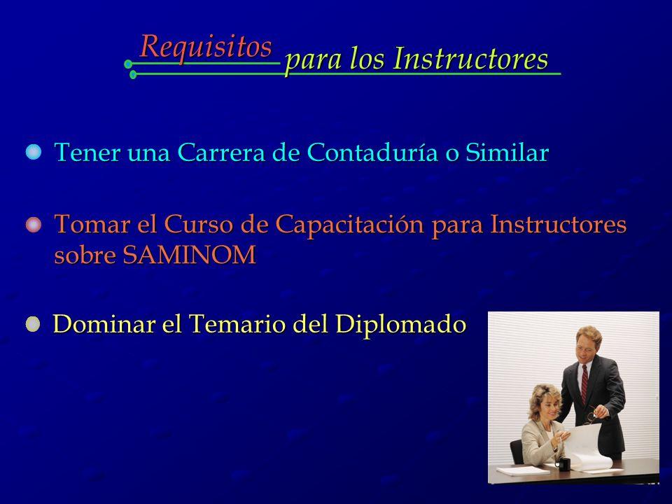 para los Instructores Requisitos Tener una Carrera de Contaduría o Similar Tomar el Curso de Capacitación para Instructores sobre SAMINOM Dominar el Temario del Diplomado