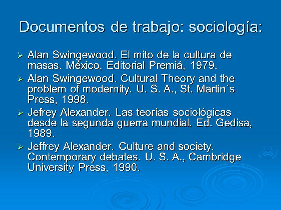 Documentos de trabajo: sociología: Alan Swingewood. El mito de la cultura de masas. México, Editorial Premiá, 1979. Alan Swingewood. El mito de la cul