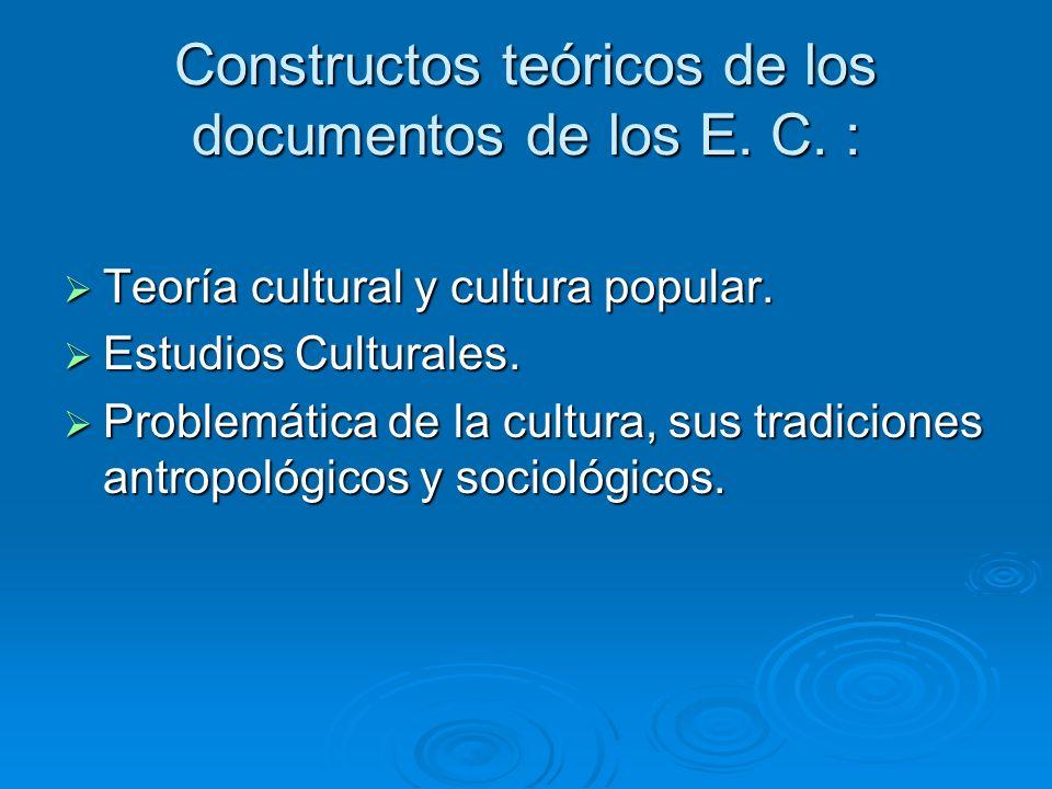 Constructos teóricos de los documentos de los E. C. : Teoría cultural y cultura popular. Teoría cultural y cultura popular. Estudios Culturales. Estud