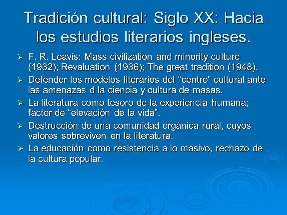 Tradición cultural: Siglo XX: Hacia los estudios literarios ingleses. F. R. Leavis: Mass civilization and minority culture (1932); Revaluation (1936);