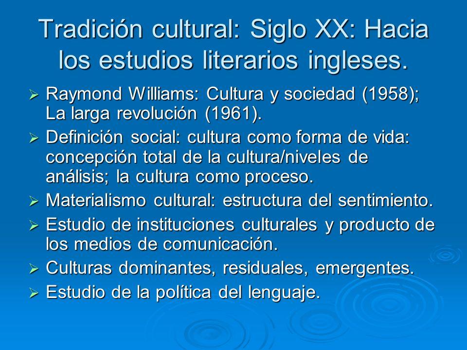Tradición cultural: Siglo XX: Hacia los estudios literarios ingleses. Raymond Williams: Cultura y sociedad (1958); La larga revolución (1961). Raymond