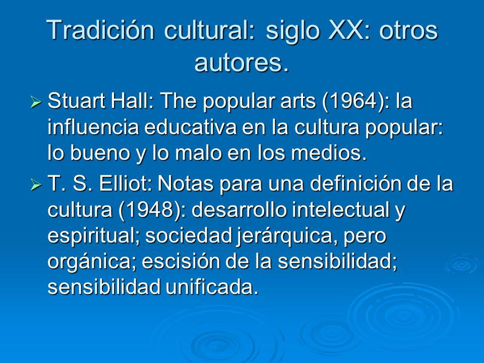 Tradición cultural: siglo XX: otros autores. Stuart Hall: The popular arts (1964): la influencia educativa en la cultura popular: lo bueno y lo malo e