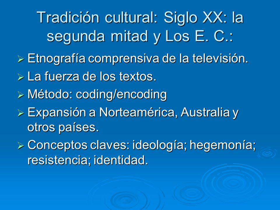 Tradición cultural: Siglo XX: la segunda mitad y Los E. C.: Etnografía comprensiva de la televisión. Etnografía comprensiva de la televisión. La fuerz