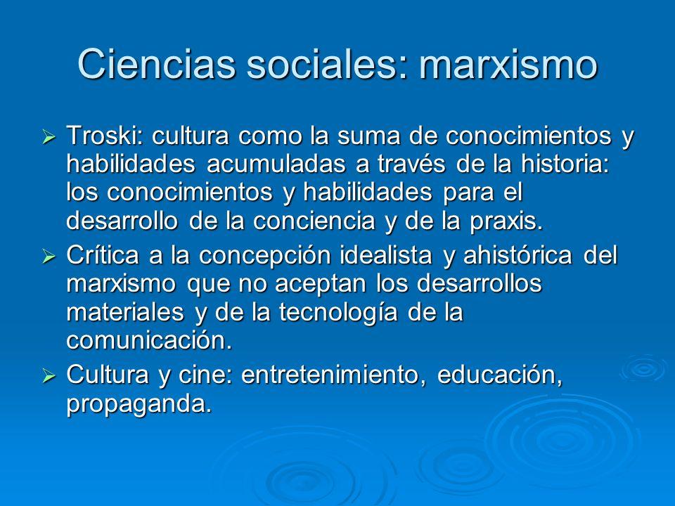 Ciencias sociales: marxismo Troski: cultura como la suma de conocimientos y habilidades acumuladas a través de la historia: los conocimientos y habili