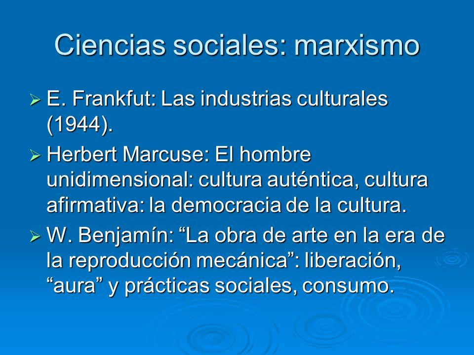 Ciencias sociales: marxismo E. Frankfut: Las industrias culturales (1944). E. Frankfut: Las industrias culturales (1944). Herbert Marcuse: El hombre u