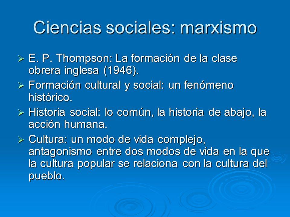 Ciencias sociales: marxismo E. P. Thompson: La formación de la clase obrera inglesa (1946). E. P. Thompson: La formación de la clase obrera inglesa (1