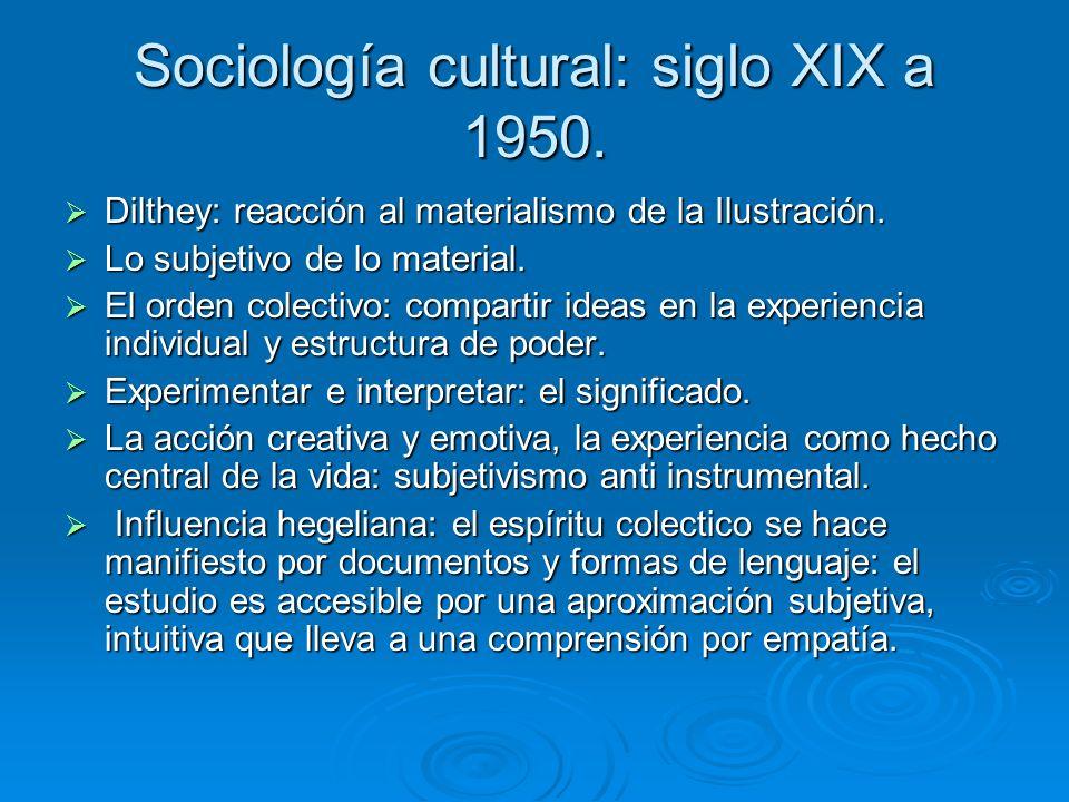 Sociología cultural: siglo XIX a 1950. Dilthey: reacción al materialismo de la Ilustración. Dilthey: reacción al materialismo de la Ilustración. Lo su