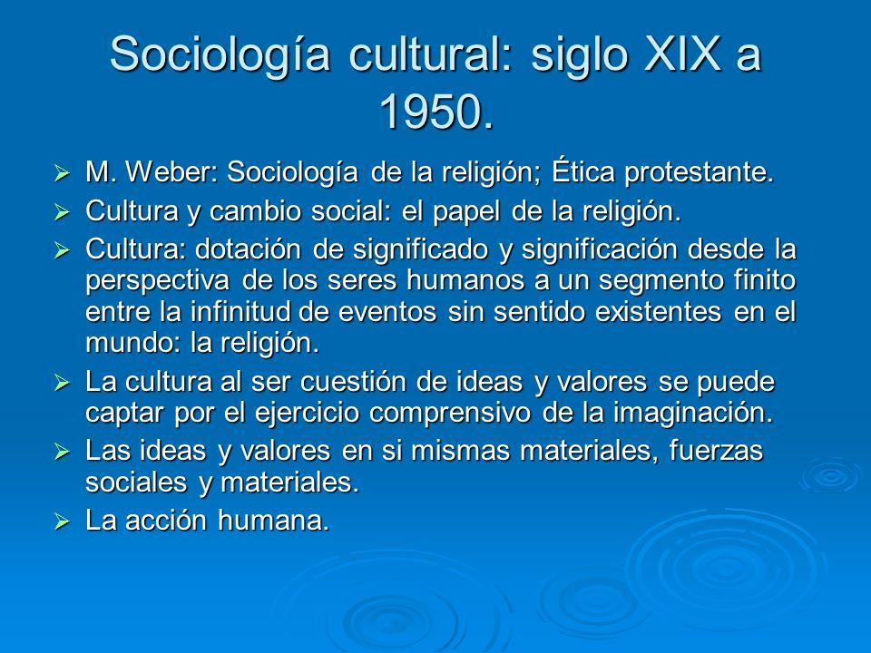 Sociología cultural: siglo XIX a 1950. M. Weber: Sociología de la religión; Ética protestante. M. Weber: Sociología de la religión; Ética protestante.