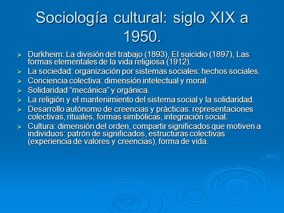 Sociología cultural: siglo XIX a 1950. Durkheim: La división del trabajo (1893), El suicidio (1897), Las formas elementales de la vida religiosa (1912