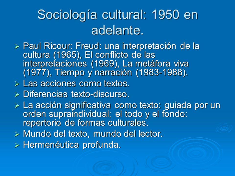 Sociología cultural: 1950 en adelante. Paul Ricour: Freud: una interpretación de la cultura (1965), El conflicto de las interpretaciones (1969), La me