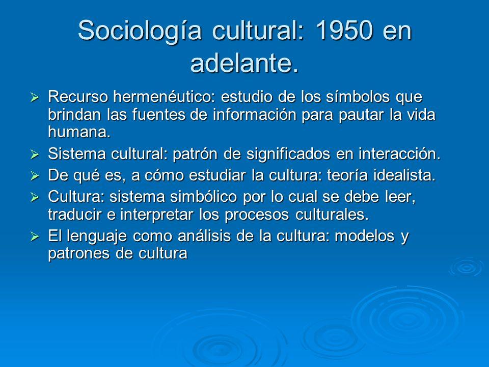 Sociología cultural: 1950 en adelante. Recurso hermenéutico: estudio de los símbolos que brindan las fuentes de información para pautar la vida humana