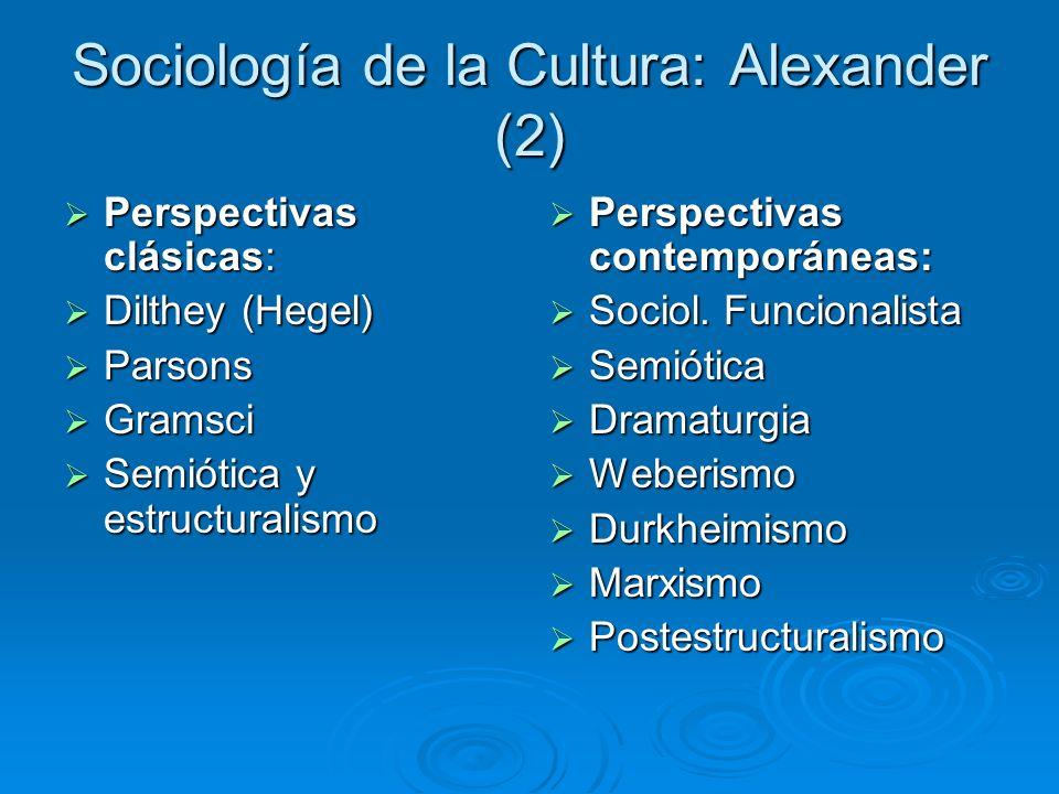 Sociología de la Cultura: Alexander (2) Perspectivas clásicas: Perspectivas clásicas: Dilthey (Hegel) Dilthey (Hegel) Parsons Parsons Gramsci Gramsci