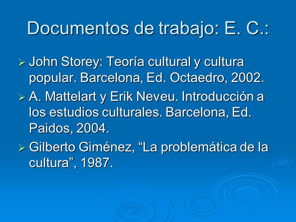 Documentos de trabajo: E. C.: John Storey: Teoría cultural y cultura popular. Barcelona, Ed. Octaedro, 2002. John Storey: Teoría cultural y cultura po