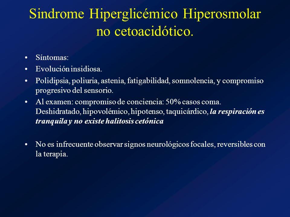 Sindrome Hiperglicémico Hiperosmolar no cetoacidótico. Síntomas: Evolución insidiosa. Polidipsia, poliuria, astenia, fatigabilidad, somnolencia, y com