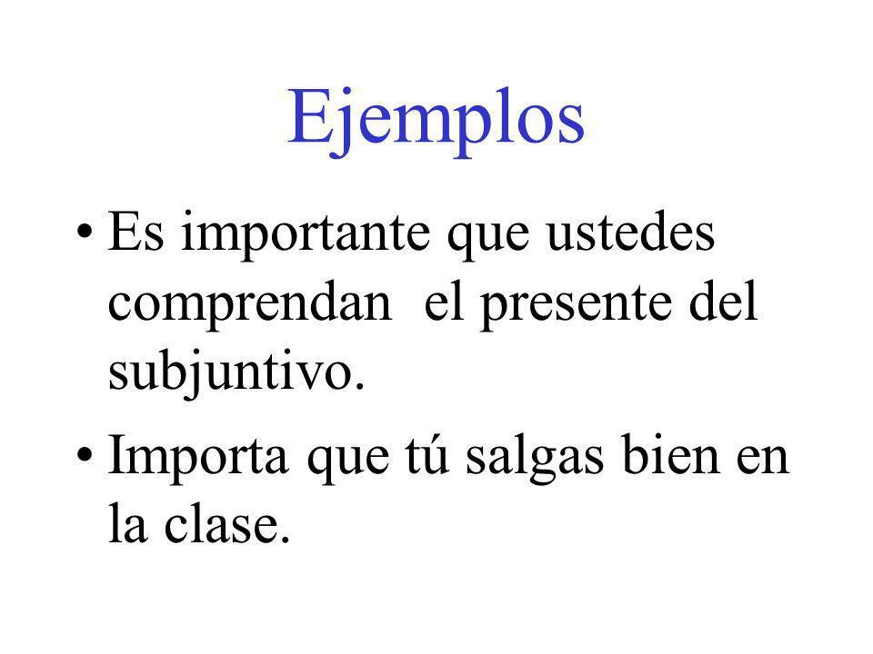 Ejemplos Es importante que ustedes comprendan el presente del subjuntivo. Importa que tú salgas bien en la clase.