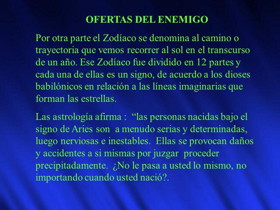 OFERTAS DEL ENEMIGO Por otra parte el Zodíaco se denomina al camino o trayectoria que vemos recorrer al sol en el transcurso de un año. Ese Zodíaco fu