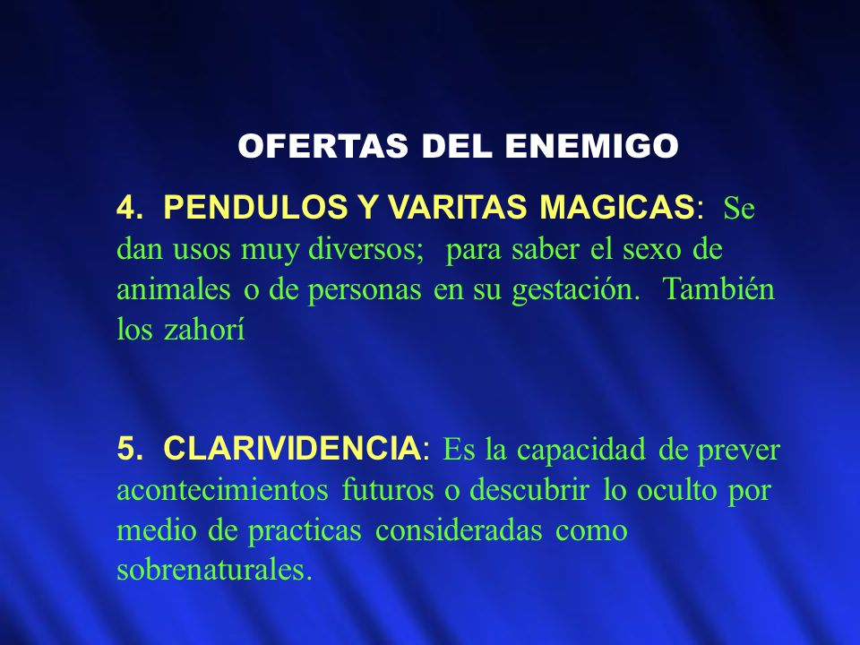 OFERTAS DEL ENEMIGO 4. PENDULOS Y VARITAS MAGICAS: Se dan usos muy diversos; para saber el sexo de animales o de personas en su gestación. También los