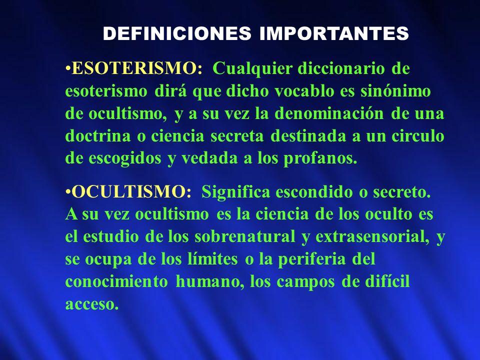 DEFINICIONES IMPORTANTES ESOTERISMO: Cualquier diccionario de esoterismo dirá que dicho vocablo es sinónimo de ocultismo, y a su vez la denominación d