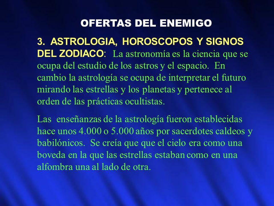 OFERTAS DEL ENEMIGO 3. ASTROLOGIA, HOROSCOPOS Y SIGNOS DEL ZODIACO: La astronomía es la ciencia que se ocupa del estudio de los astros y el espacio. E