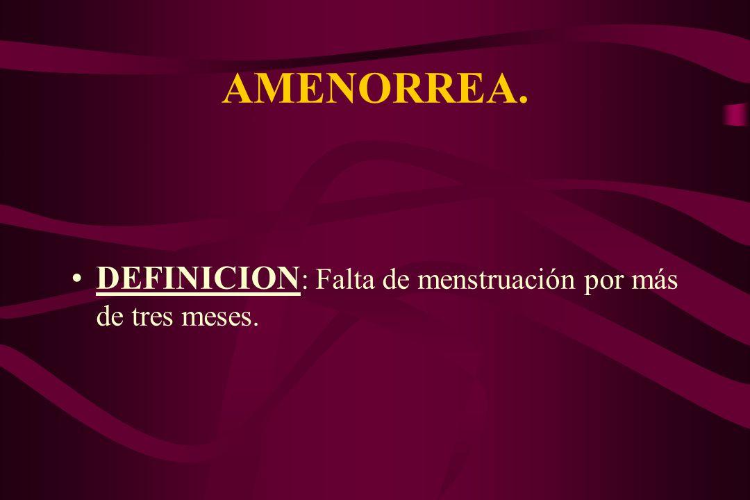 AMENORREA. DEFINICION : Falta de menstruación por más de tres meses.