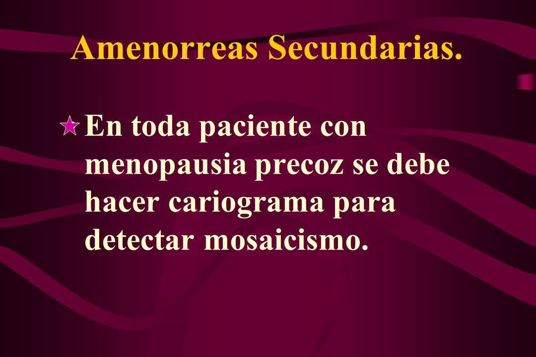 Amenorreas Secundarias. En toda paciente con menopausia precoz se debe hacer cariograma para detectar mosaicismo.