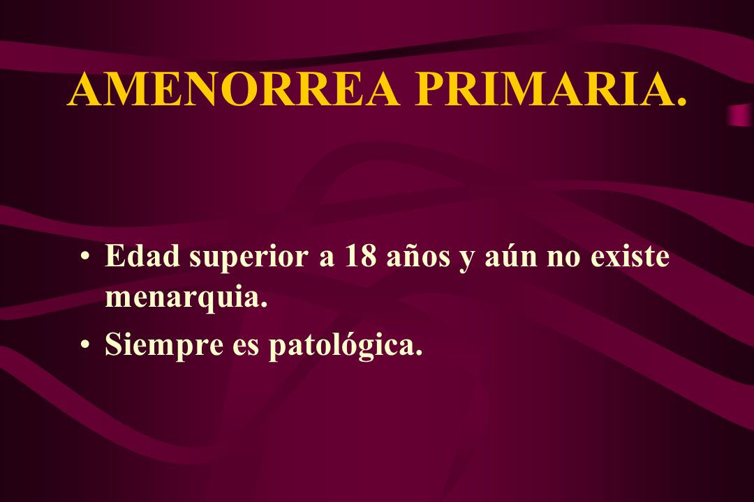 AMENORREA SECUNDARIA. Detención de la menstruación por más de 3 (6) meses.