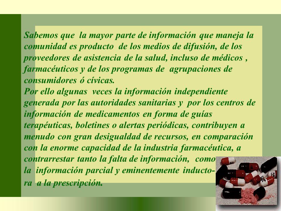 Sabemos que la mayor parte de información que maneja la comunidad es producto de los medios de difusión, de los proveedores de asistencia de la salud,