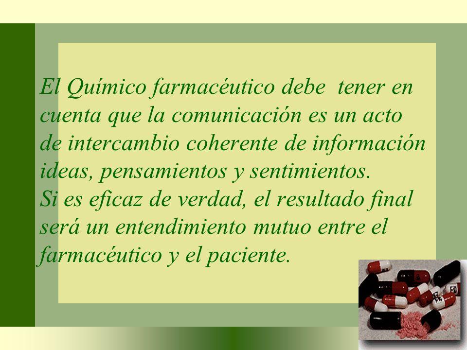 El Químico farmacéutico debe tener en cuenta que la comunicación es un acto de intercambio coherente de información ideas, pensamientos y sentimientos