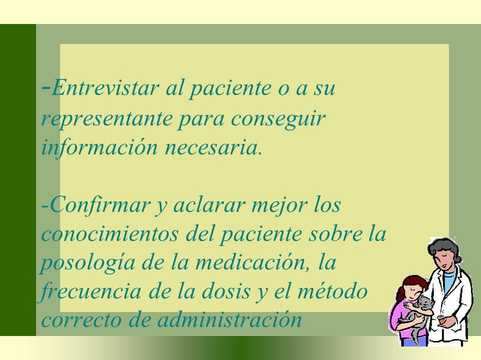 - Entrevistar al paciente o a su representante para conseguir información necesaria. -Confirmar y aclarar mejor los conocimientos del paciente sobre l