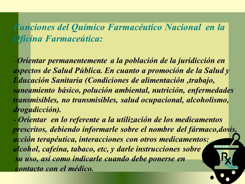 Funciones del Químico Farmacéutico Nacional en la Oficina Farmaceútica: - Orientar permanentemente a la población de la juridicción en aspectos de Sal
