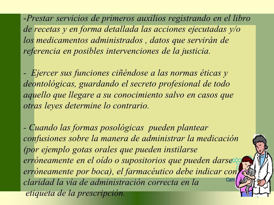-Prestar servicios de primeros auxilios registrando en el libro de recetas y en forma detallada las acciones ejecutadas y/o los medicamentos administr