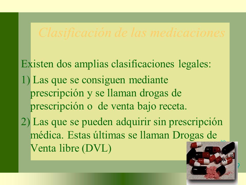 Clasificación de las medicaciones Existen dos amplias clasificaciones legales: 1) Las que se consiguen mediante prescripción y se llaman drogas de pre