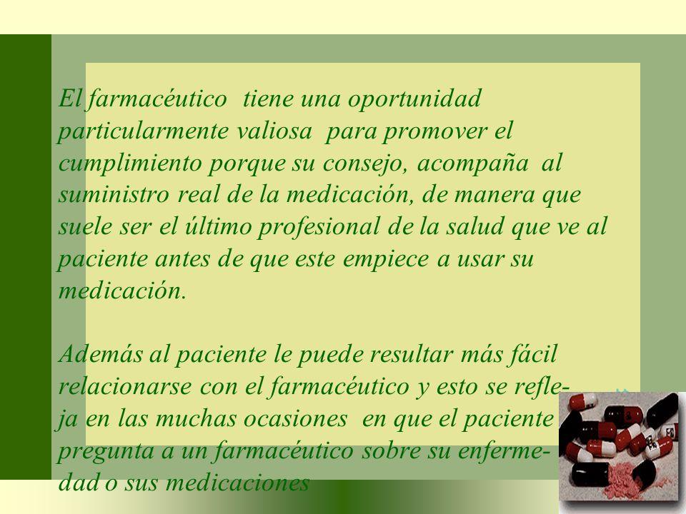 El farmacéutico tiene una oportunidad particularmente valiosa para promover el cumplimiento porque su consejo, acompaña al suministro real de la medic