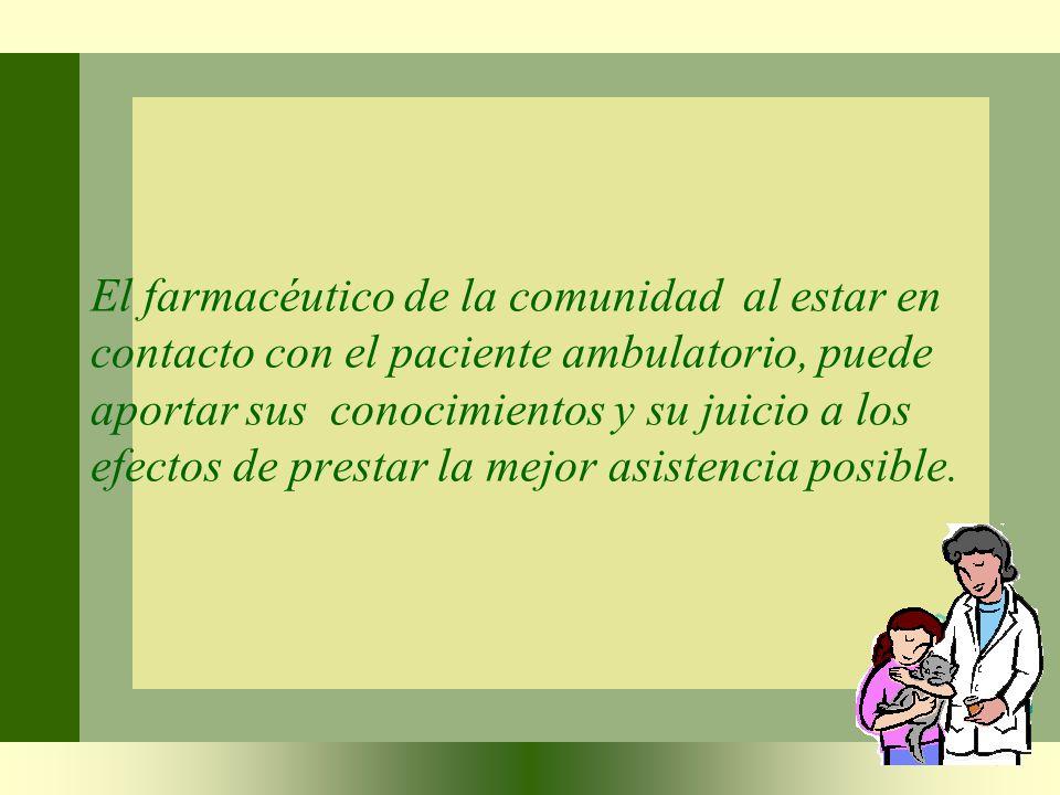 El farmacéutico de la comunidad al estar en contacto con el paciente ambulatorio, puede aportar sus conocimientos y su juicio a los efectos de prestar