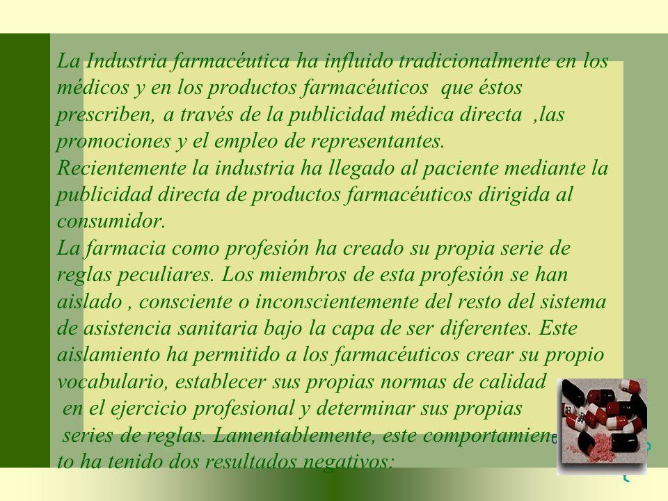 La Industria farmacéutica ha influido tradicionalmente en los médicos y en los productos farmacéuticos que éstos prescriben, a través de la publicidad