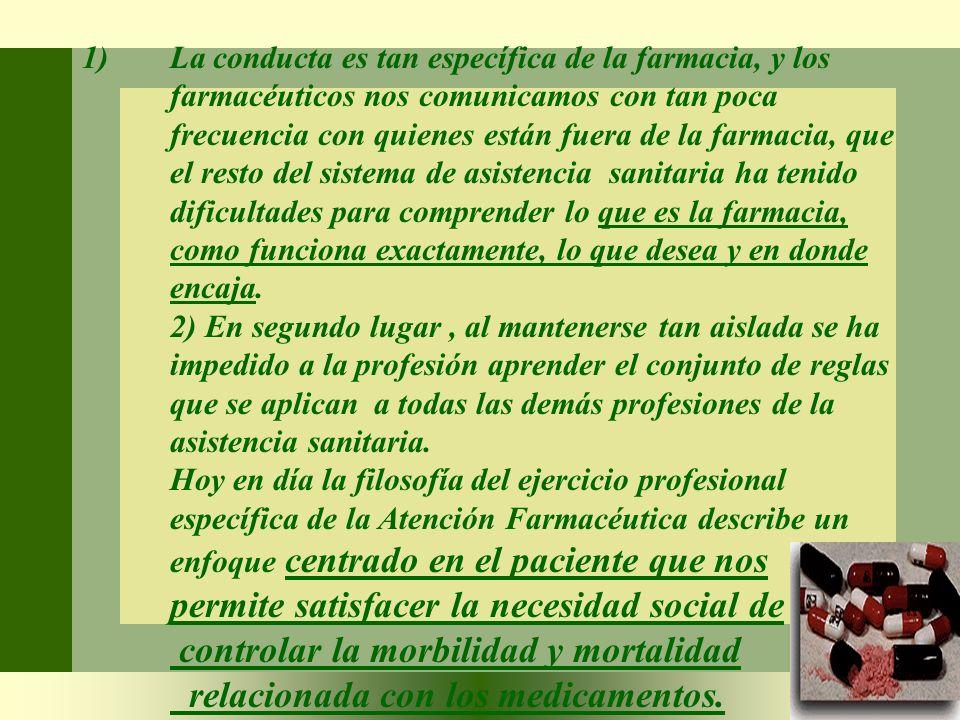 1)La conducta es tan específica de la farmacia, y los farmacéuticos nos comunicamos con tan poca frecuencia con quienes están fuera de la farmacia, qu