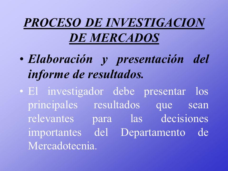 PROCESO DE INVESTIGACION DE MERCADOS Elaboración y presentación del informe de resultados. El investigador debe presentar los principales resultados q