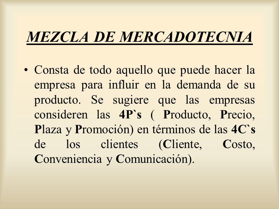 MEZCLA DE MERCADOTECNIA Consta de todo aquello que puede hacer la empresa para influir en la demanda de su producto. Se sugiere que las empresas consi
