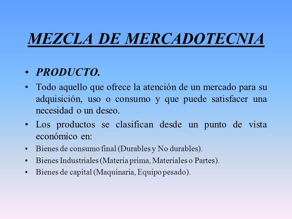 MEZCLA DE MERCADOTECNIA PRODUCTO. Todo aquello que ofrece la atención de un mercado para su adquisición, uso o consumo y que puede satisfacer una nece