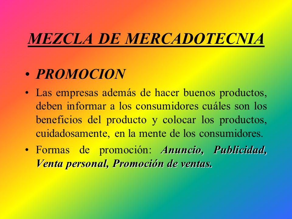 MEZCLA DE MERCADOTECNIA PROMOCION Las empresas además de hacer buenos productos, deben informar a los consumidores cuáles son los beneficios del produ