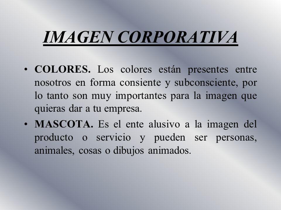 IMAGEN CORPORATIVA COLORES. Los colores están presentes entre nosotros en forma consiente y subconsciente, por lo tanto son muy importantes para la im