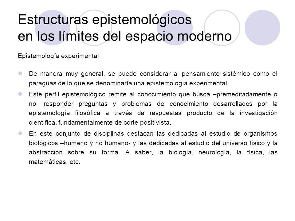 Estructuras epistemológicos en los límites del espacio moderno Epistemología experimental De manera muy general, se puede considerar al pensamiento si
