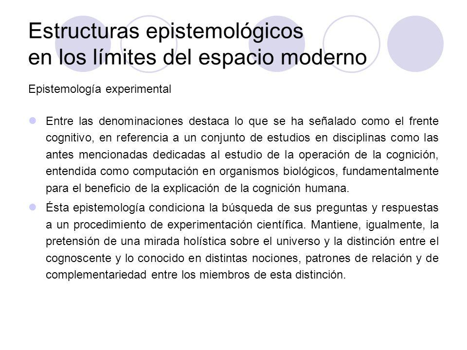 Estructuras epistemológicos en los límites del espacio moderno Epistemología experimental Entre las denominaciones destaca lo que se ha señalado como