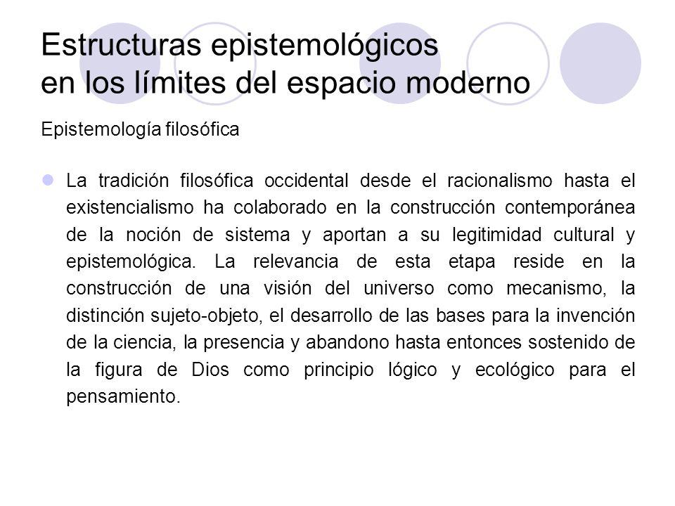 Estructuras epistemológicos en los límites del espacio moderno Epistemología filosófica La tradición filosófica occidental desde el racionalismo hasta
