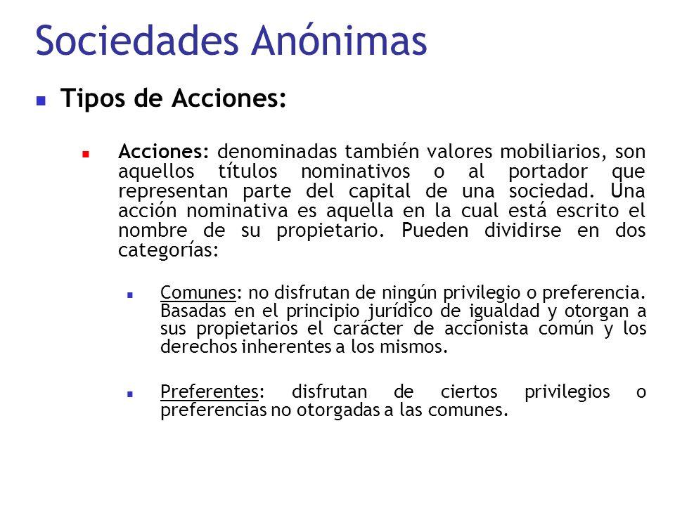 Sociedades Anónimas Tipos de Acciones: Acciones: denominadas también valores mobiliarios, son aquellos títulos nominativos o al portador que represent