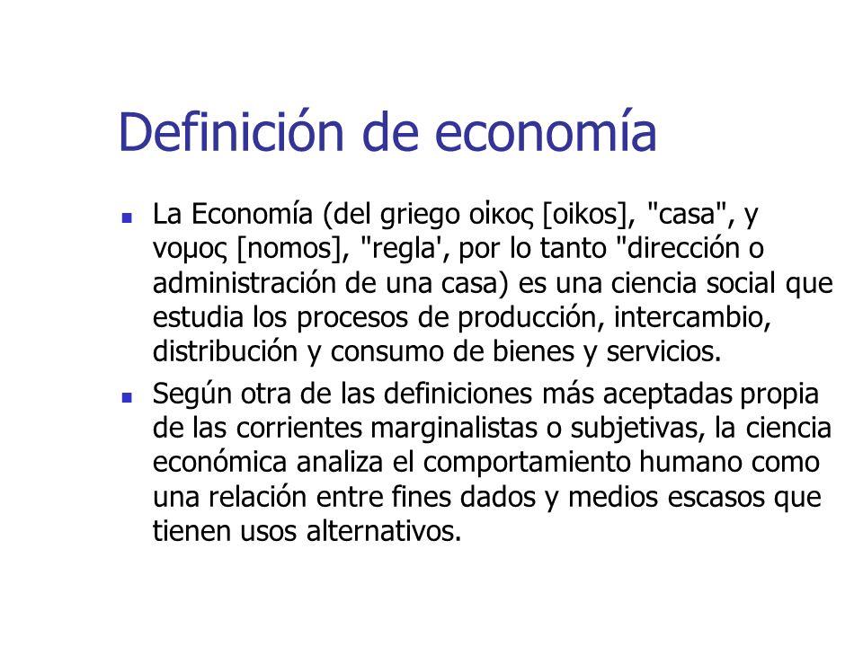 Definición de economía La Economía (del griego οίκος [oikos],