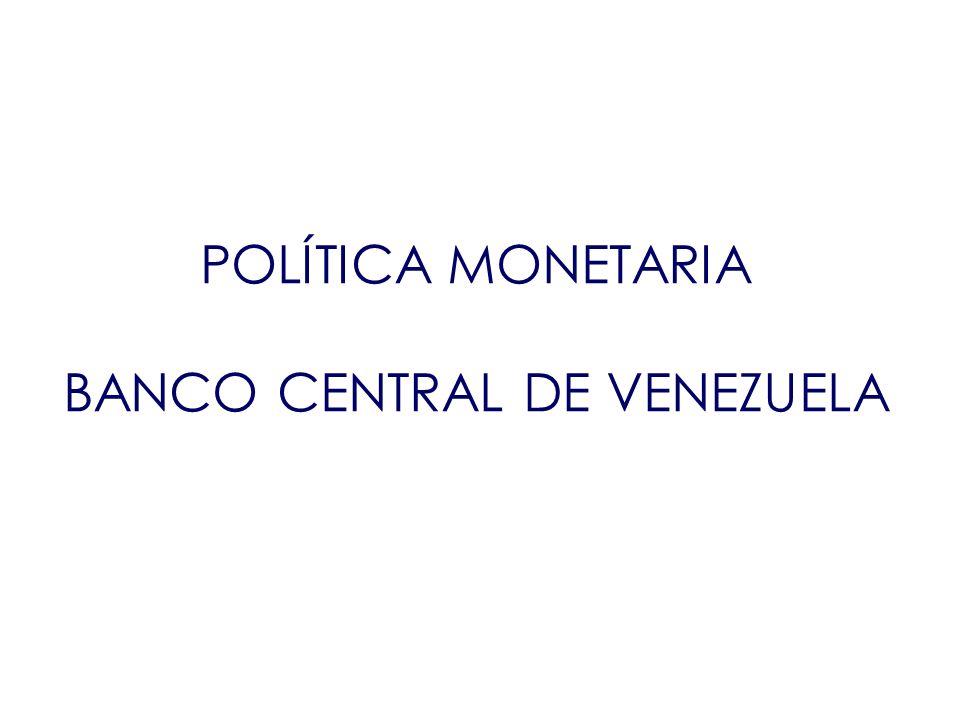 POLÍTICA MONETARIA BANCO CENTRAL DE VENEZUELA POLÍTICA MONETARIA BANCO CENTRAL DE VENEZUELA