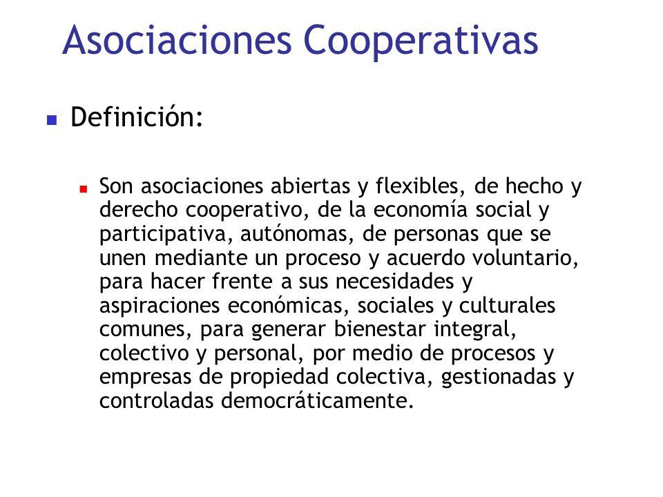 Asociaciones Cooperativas Definición: Son asociaciones abiertas y flexibles, de hecho y derecho cooperativo, de la economía social y participativa, au